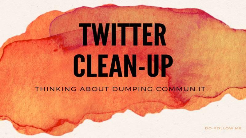 Twitter CleanUp – Thinking About Dumping Commun.it