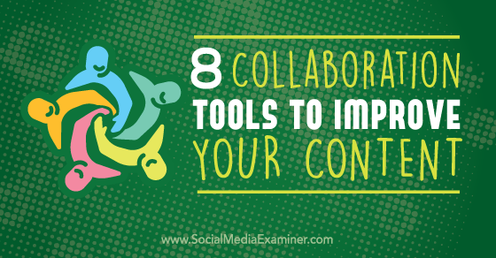 8 Collaboration Tools to Improve Your Content