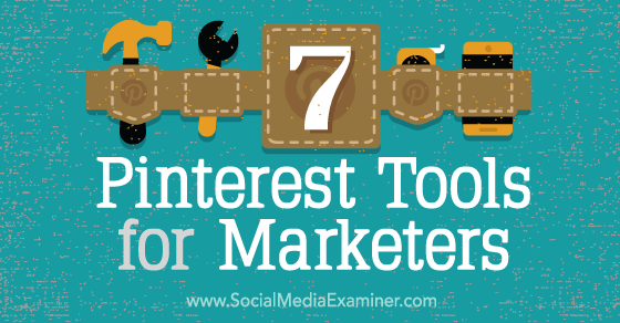 7 Pinterest Tools for Marketers