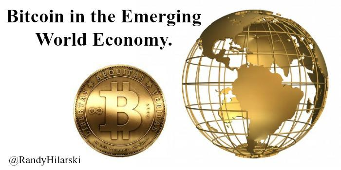 Bitcoin in the Emerging Economy - @RandyHilarski
