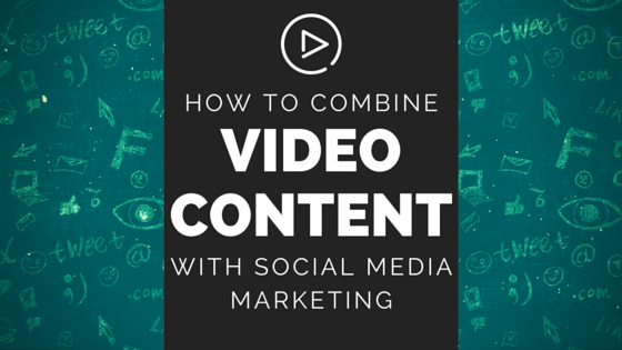 How To Combine Video Content With Social Media Marketing