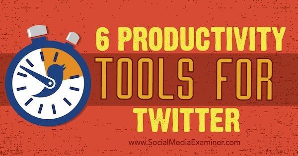 6 Productivity Tools for Twitter | Social Media News