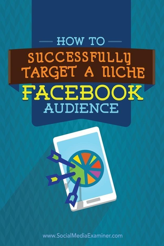 How to Successfully Target a Niche Facebook Audience | Social Media News