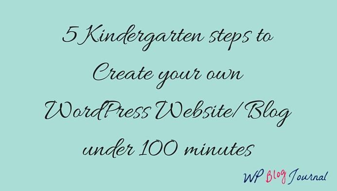 5 Kindergarten steps to Create your own WordPress Website/Blog under 100 minutes
