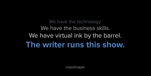 The Writer Runs This Show [SlideShare] - Copyblogger -