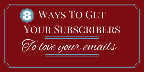 8 Ways to Get Your Subscribers to Love Your Emails