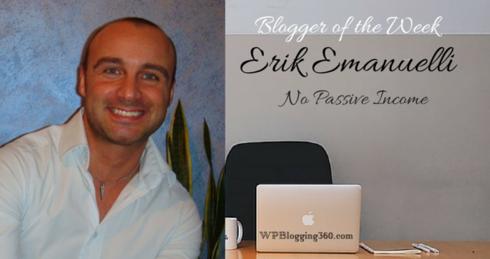 Blogger of the Week: Erik Emanuelli of NoPassiveIncome.com WPBlogging360