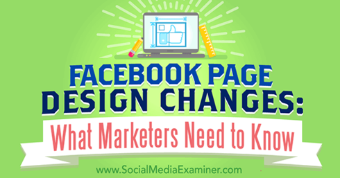 Facebook Page Design Changes: What Marketers Need to Know : Social Media Examiner