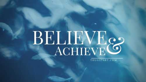 Believe and Achieve - We Become What We Think About