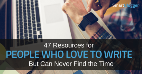 47 Resources for People Who Love to Write but Can Never Find the Time • Smart Blogger