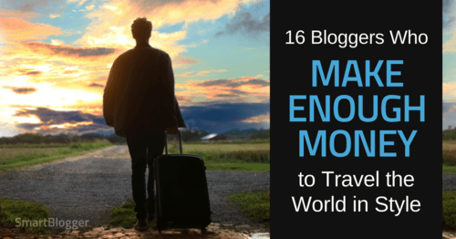 16 Bloggers Who Make Enough Money to Travel the World in Style • Smart Blogger