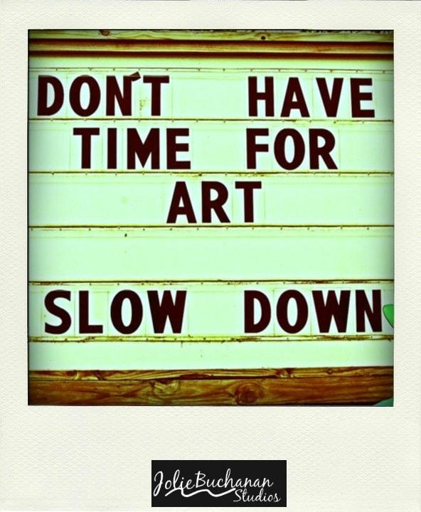 Don't Have Time For Art? Slow Down via Jolie Buchanan