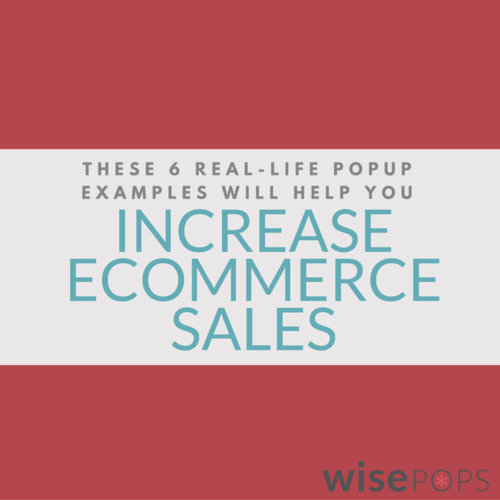 These 6 Real-Life Popup Examples Will Help Increase Your Ecommerce Sales | Wisepops
