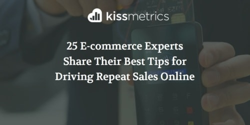 25 E-Commerce Experts Share Their Best Tips for Driving Repeat Sales Online