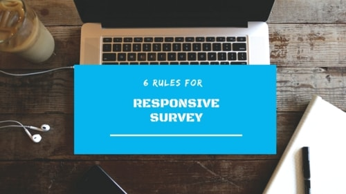 6 Rules for a Responsive Survey to Make It Works!