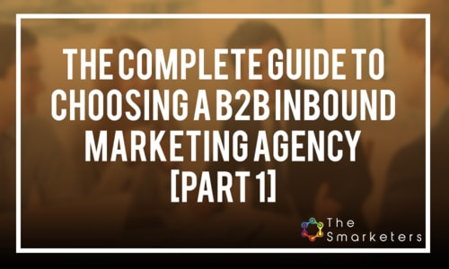 How to Choose The Right B2B Inbound Marketing Agency [Part 1]