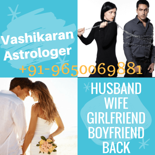 Vashikaran Astrologer For Boyfriend Back In Delhi Chennai via Shyam Das Ji