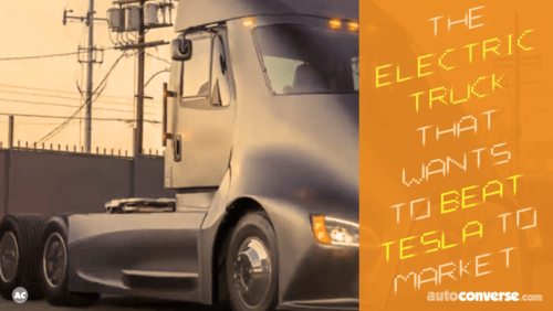 Meet the Electric Truck That's Aiming to Beat Tesla to Market - AutoConverse.com