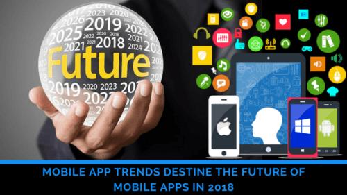 Mobile App Trends Destine the Future of Mobile Apps in 2018   Techno FAQ
