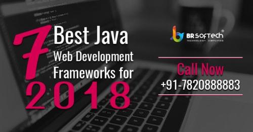 7 Best Java Web Development Frameworks for 2018 - BR Brains