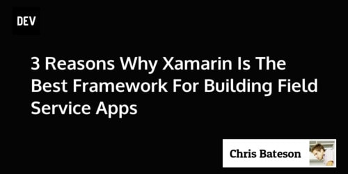 3 Reasons Why Xamarin Is The Best Framework For Building Field Service Apps