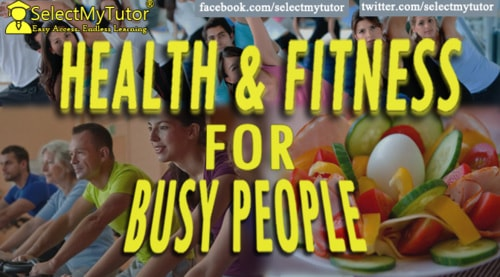 HEALTH & FITNESS FOR BUSY PEOPLE - Tutoring Experts Blog -Select My Tutor
