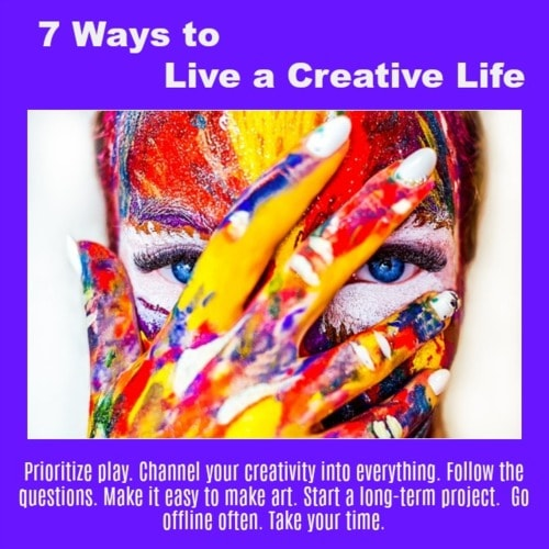 7 Ways to Live A Creative Life via Jolie Buchanan