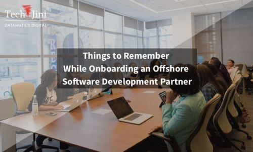 Things to Remember While Onboarding an Offshore Software Development Partner - TechJini