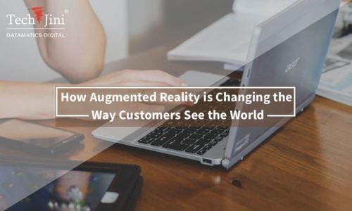 How Augmented Reality is Changing the Way Customers See the World - TechJini