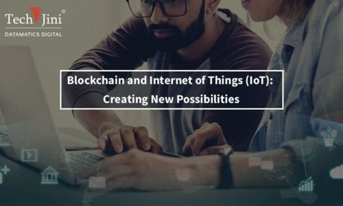 Blockchain and Internet of Things (IoT): Creating New Possibilities - TechJini