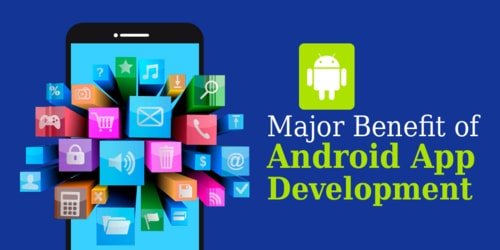 Key Benefits of Android Application Development