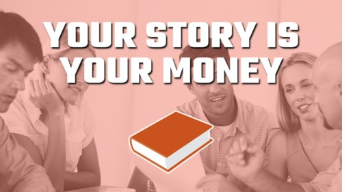 Your Story is Your Money