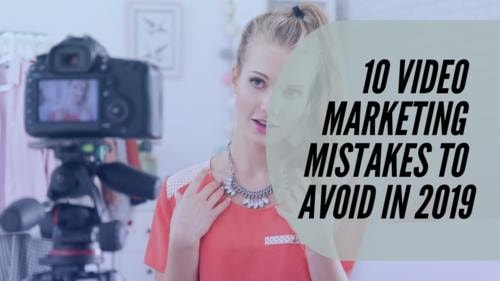 10 Video Marketing Mistakes to Avoid in 2019