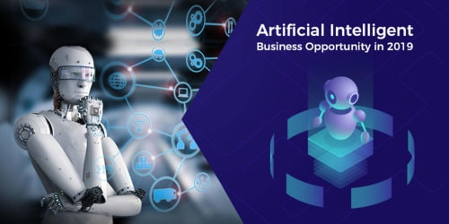 Coming Up Artificial Intelligent Business Opportunity in 2019