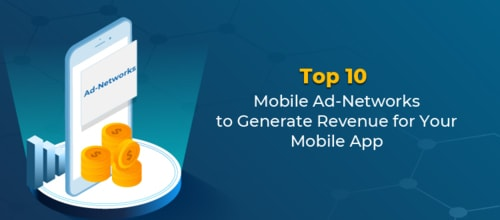10 Mobile Ad Networks to Generate Revenue for Your Mobile App in 2019