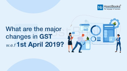 What are The Major Changes in GST w.e.f 1st April 2019 | HostBooks