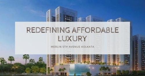 Merlin 5th Avenue Kolkata - Redefining affordable luxury