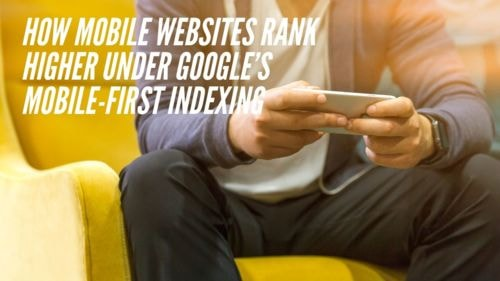How Mobile Websites Rank Higher under Google's Mobile-First Indexing | First Page