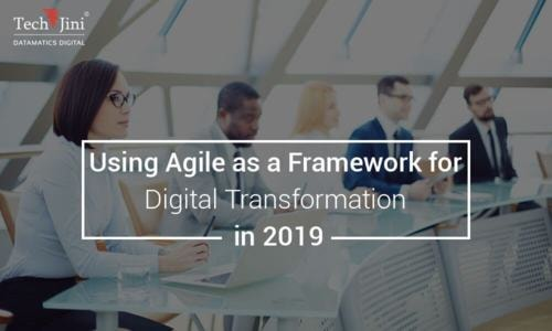 Using Agile as a Framework for Digital Transformation in 2019 - TechJini