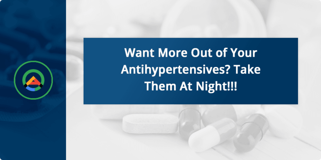 Want More Out of Your Antihypertensives? Take Them At Night!... via Algo Pharmacy App