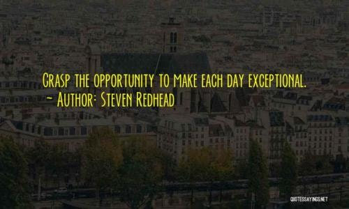 Grasp the opportunity to make each day exceptional.                                     #Solutio... via Steven Redhead