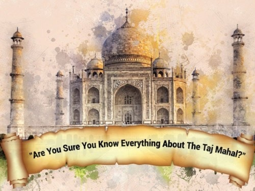 Are You Sure You Know Everything About The Taj Mahal? - Curious Keeda