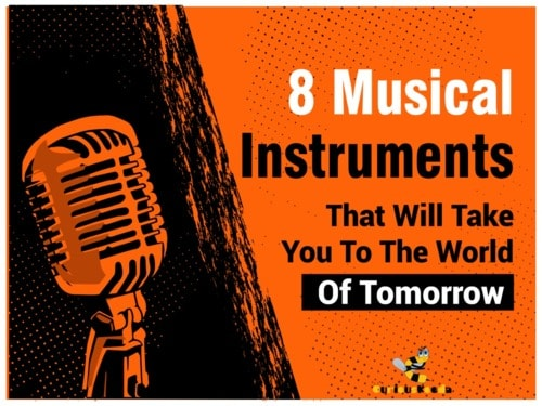8 Musical Instruments That Will Take You To The World Of Tomorrow - Curious Keeda