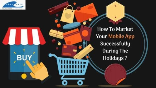 6 Tips To Better Market Your Mobile App During The Holidays