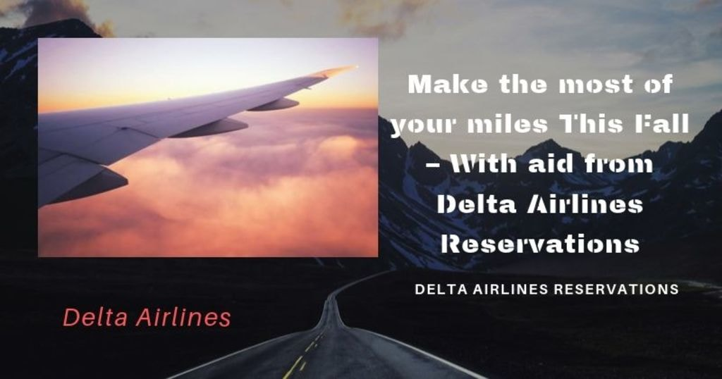 Make the most of your miles This Fall – With aid from Delta ... via Harry Thomas