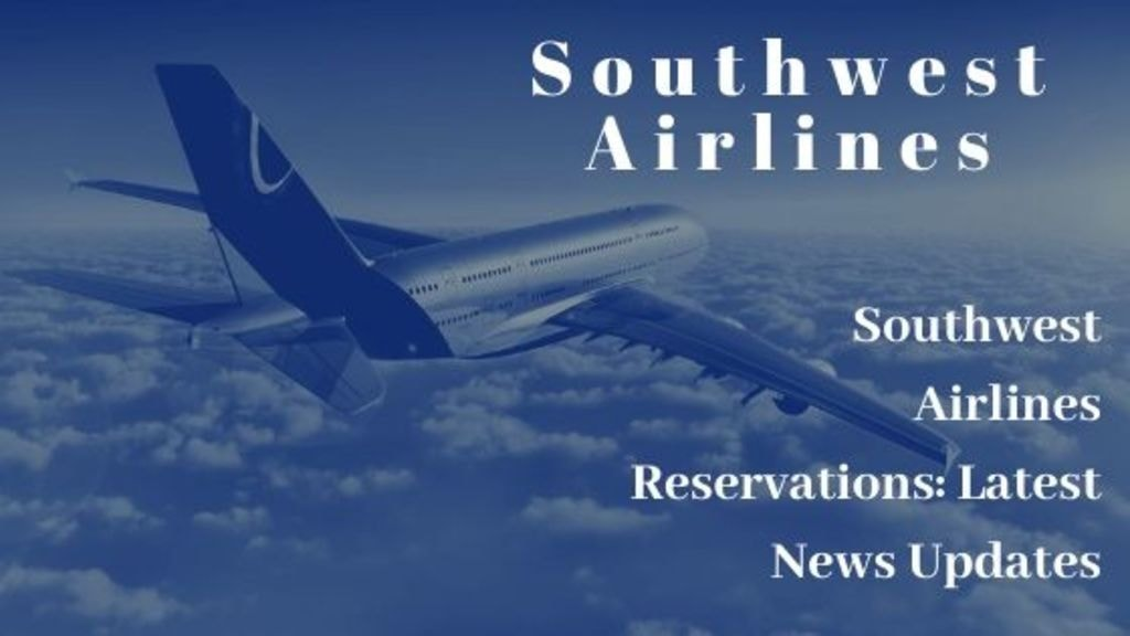 Southwest Airlines Reservations- Latest News Updates via Harry Thomas