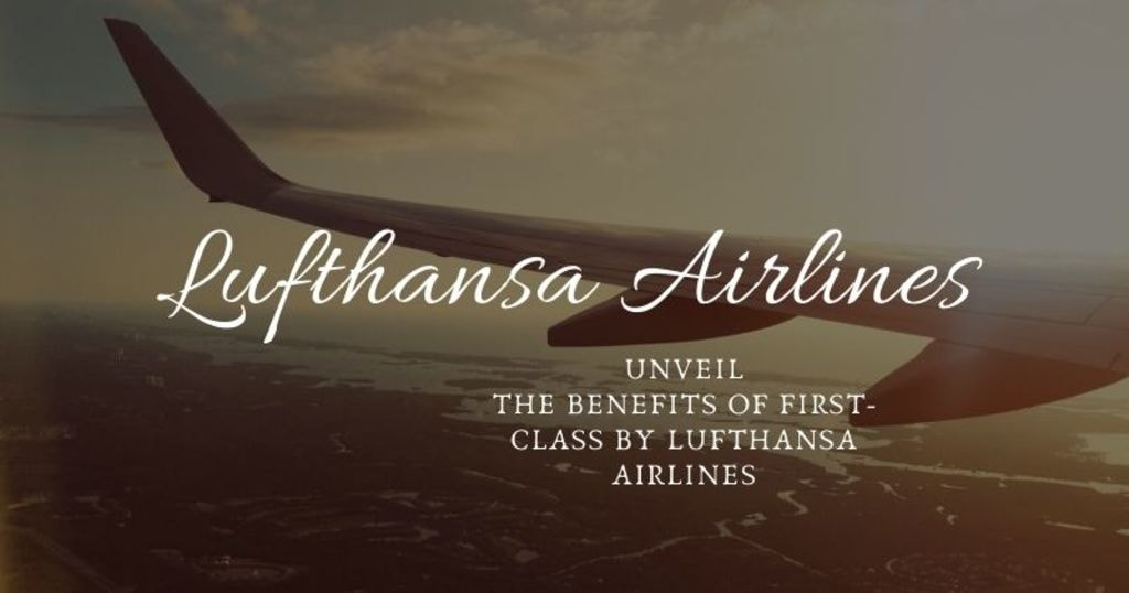 Unveil the benefits of First-class by Lufthansa Airlines via nickolas smith