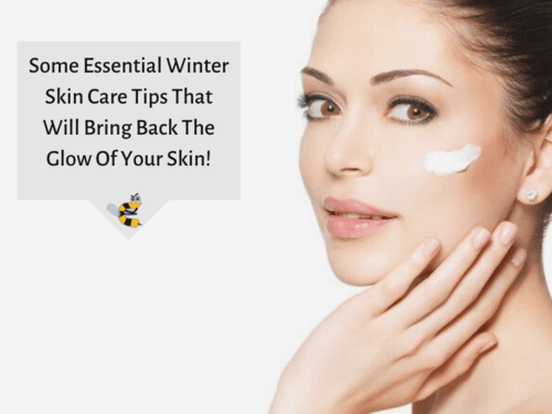 Here Are Some Essential Winter Skin Care Tips That Will Bring Back The Glow Of Your Skin! - Curious Keeda