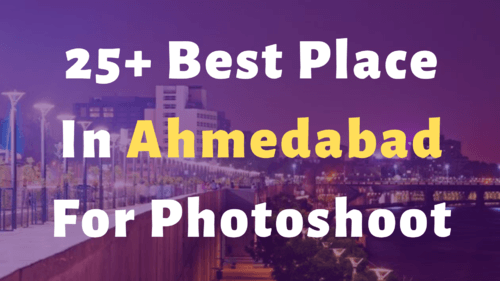 25+ Best photoshoot Places in Ahmedabad for Photography