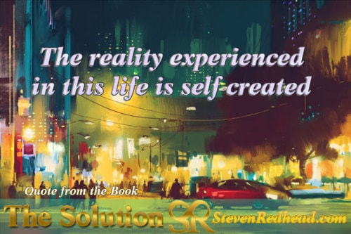 The reality experienced in this life is self-created.                                     #Solut... via Steven Redhead